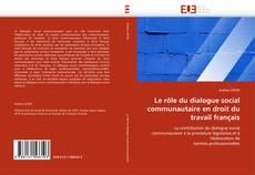 Bookcover of Le rôle du dialogue social communautaire en droit du travail français