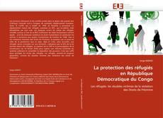 Bookcover of La protection des réfugiés en République Démocratique du Congo