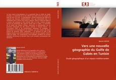 Couverture de Vers une nouvelle géographie du Golfe de Gabès en Tunisie