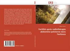 Bookcover of Fertilité après radiothérapie abdomino-pelvienne dans l'enfance