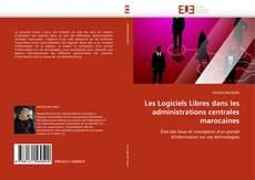 Couverture de Les Logiciels Libres dans les administrations centrales marocaines