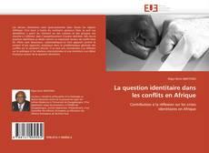Bookcover of La question identitaire dans les conflits en Afrique