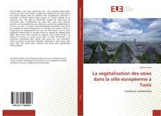 Bookcover of La végétalisation des voies dans la ville européenne à Tunis
