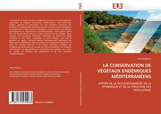Couverture de LA CONSERVATION DE VÉGÉTAUX ENDÉMIQUES MÉDITERRANÉENS