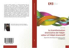 Bookcover of La transformation énonciative de l'objet-valeur et l'objet énonciatif