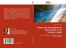 Couverture de Impact des aménagements hydrauliques sur le transport solide