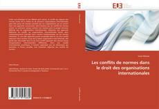 Bookcover of Les conflits de normes dans le droit des organisations internationales