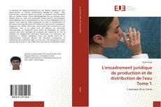 Bookcover of L'encadrement juridique de production et de distribution de l'eau Tome 1