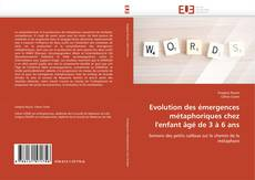 Bookcover of Evolution des émergences métaphoriques chez l'enfant âgé de 3 à 6 ans