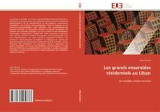 Bookcover of Les grands ensembles résidentiels au Liban