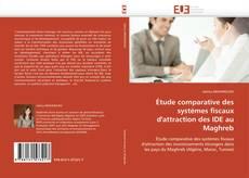 Обложка Étude comparative des systèmes fiscaux d'attraction des IDE au Maghreb