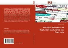 Bookcover of Politique Monétaire et Ruptures Structurelles aux Etats Unis