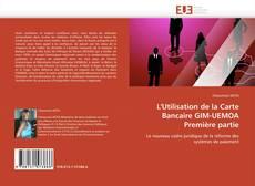 Обложка L'Utilisation de la Carte Bancaire GIM-UEMOA  Première partie