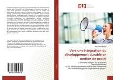 Bookcover of Vers une intégration du développement durable en gestion de projet