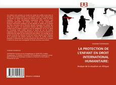 Couverture de LA PROTECTION DE L'ENFANT EN DROIT INTERNATIONAL HUMANITAIRE: