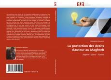 Bookcover of La protection des droits d'auteur au Maghreb