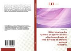 Bookcover of Détermination des facteurs de conversion dus à l'émission directe et rétro diffusée de photons gamma  terrestres