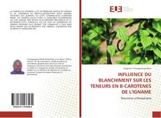 INFLUENCE DU BLANCHIMENT SUR LES TENEURS EN B-CAROTENES DE L'IGNAME的封面