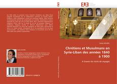 Buchcover von Chrétiens et Musulmans en Syrie-Liban des années 1840 à 1900