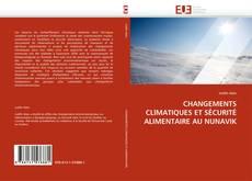 Couverture de CHANGEMENTS CLlMATIQUES ET SÉCURITÉ ALIMENTAIRE  AU NUNAVIK