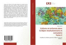 Обложка Enfants et enfances dans le Dijon révolutionnaire et consulaire Tome 2