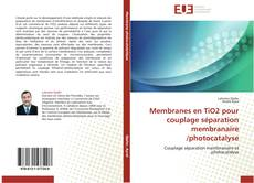 Bookcover of Membranes en TiO2 pour couplage séparation membranaire /photocatalyse