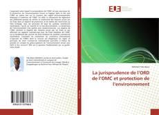Bookcover of La jurisprudence de l'ORD de l'OMC et protection de l'environnement