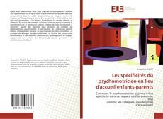 Bookcover of Les spécificités du psychomotricien en lieu d'accueil enfants-parents