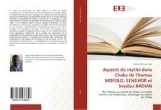 Bookcover of Aspects du mythe dans Chaka de Thomas MOFOLO, SENGHOR et Seydou BADIAN