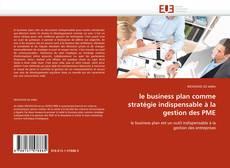Bookcover of le business plan comme stratégie indispensable à la gestion des PME