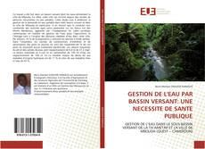 Bookcover of GESTION DE L'EAU PAR BASSIN VERSANT: UNE NECESSITE DE SANTE PUBLIQUE