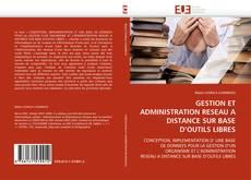 Bookcover of GESTION ET ADMINISTRATION RESEAU A DISTANCE SUR BASE D'OUTILS LIBRES