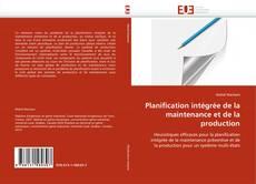 Portada del libro de Planification intégrée de la maintenance et de la production
