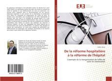 Couverture de De la réforme hospitalière à la réforme de l'hôpital