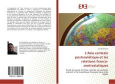 Bookcover of L'Asie centrale postsoviétique et les relations franco-centrasiatiques