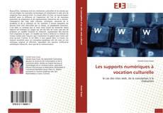 Bookcover of Les supports numériques à vocation culturelle