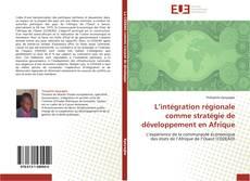 Copertina di L'intégration régionale comme stratégie de développement en Afrique