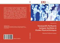 Bookcover of Tensioactifs Perfluorés Ioniques Synthèse et Etudes Physicochimiques