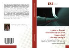 Bookcover of Latence : lieu et fonctionnement d'un inconscient photographique