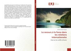 Bookcover of Le recours à la force dans les relations internationales