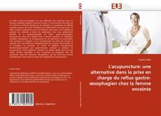 Couverture de L'acupuncture: une alternative dans la prise en charge du reflux gastro-œsophagien chez la femme enceinte