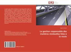 Couverture de La gestion responsable des matières résiduelles liées à la route