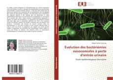 Bookcover of Évolution des bactériémies nosocomiales à porte d'entrée urinaire