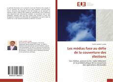 Bookcover of Les médias face au défie de la couverture des élections