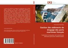 Bookcover of Gestion des sédiments de dragage des ports maritimes français