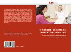 Bookcover of Le diagnostic anténatal des malformations anorectales