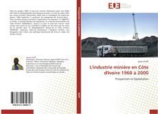 Copertina di L'industrie minière en Côte d'Ivoire 1960 à 2000