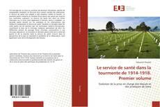 Copertina di Le service de santé dans la tourmente de 1914-1918. Premier volume