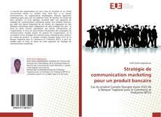 Couverture de Stratégie de communication marketing pour un produit bancaire