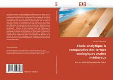 Couverture de Etude analytique & comparative des termes zoologiques arabes médiévaux